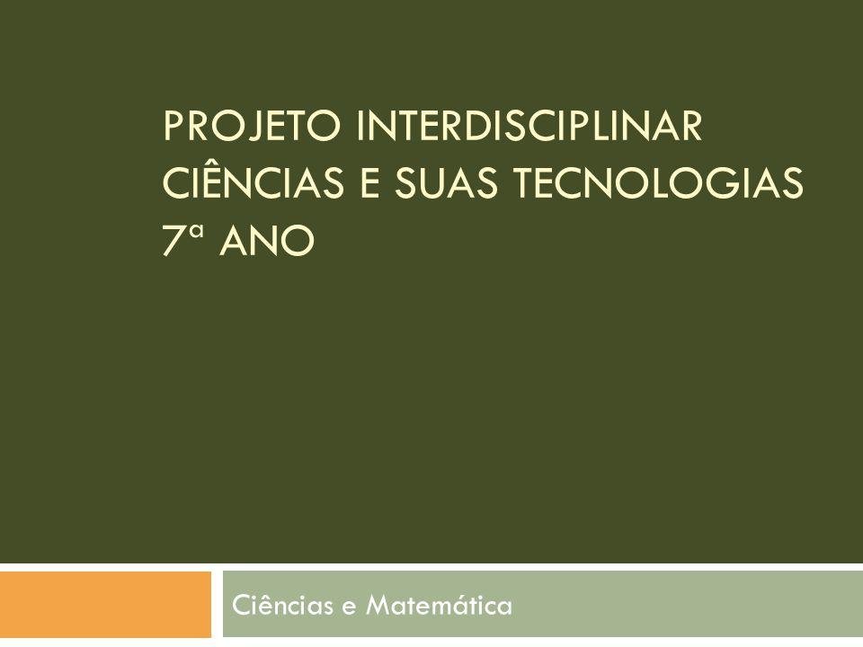 Projeto interdisciplinar ciências e suas tecnologias 7ª ano