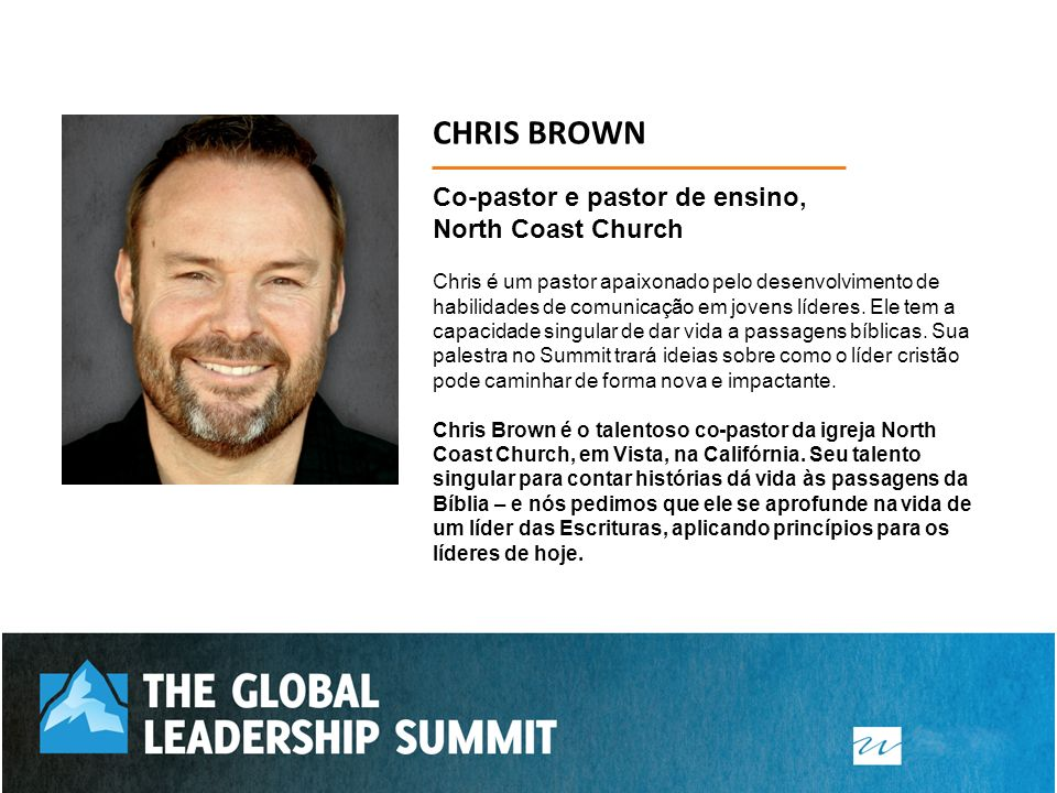 CHRIS BROWN Co-pastor e pastor de ensino, North Coast Church