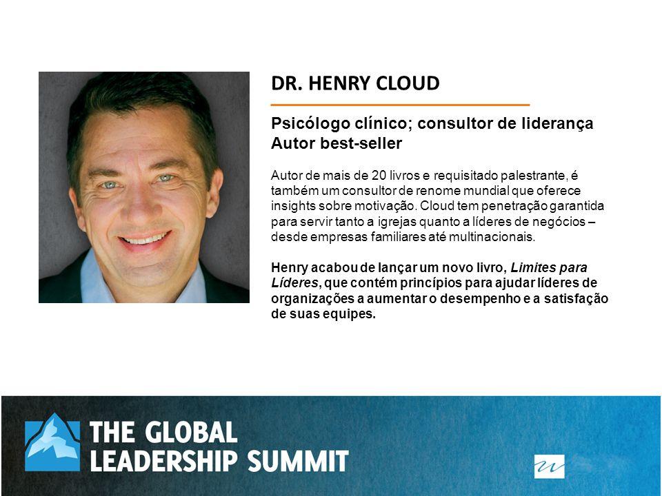 DR. HENRY CLOUD Psicólogo clínico; consultor de liderança Autor best-seller.