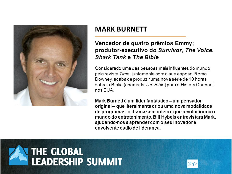 MARK BURNETT Vencedor de quatro prêmios Emmy; produtor-executivo do Survivor, The Voice, Shark Tank e The Bible.