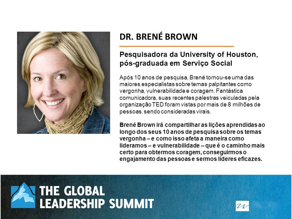 DR. BRENÉ BROWN Pesquisadora da University of Houston, pós-graduada em Serviço Social.