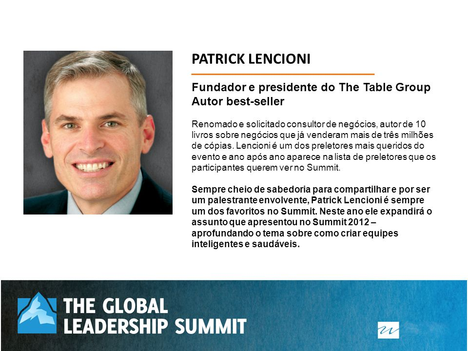 PATRICK LENCIONI Fundador e presidente do The Table Group Autor best-seller.
