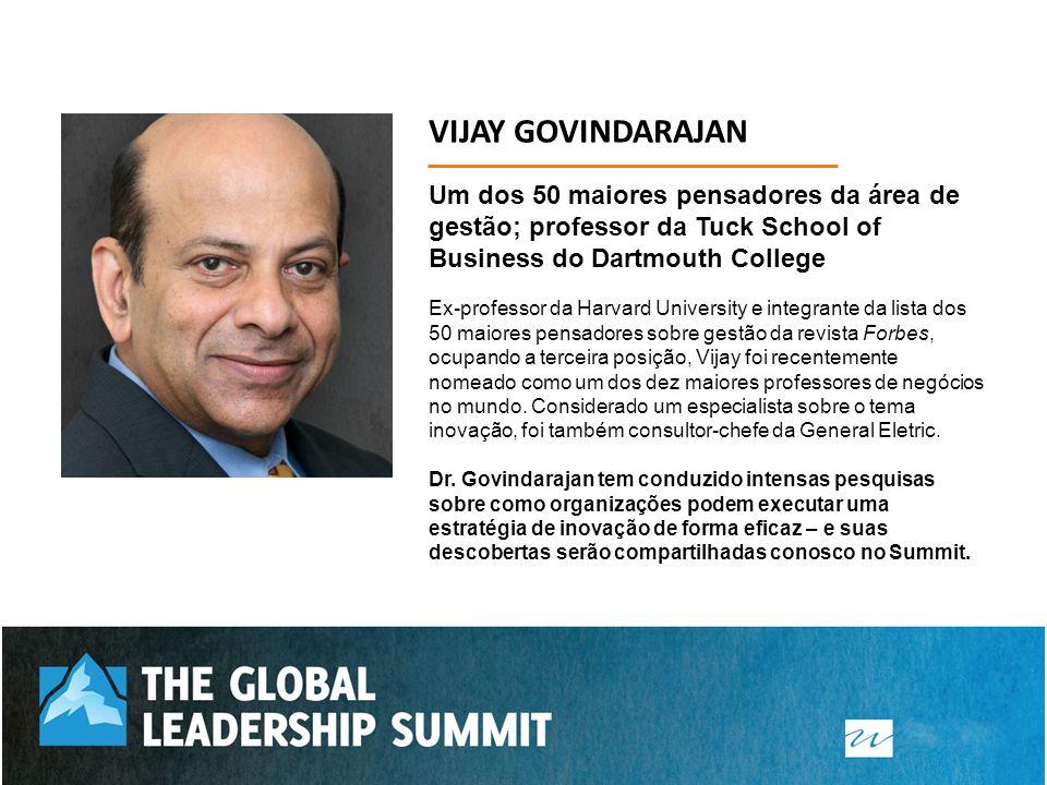 VIJAY GOVINDARAJAN Um dos 50 maiores pensadores da área de gestão; professor da Tuck School of Business do Dartmouth College.