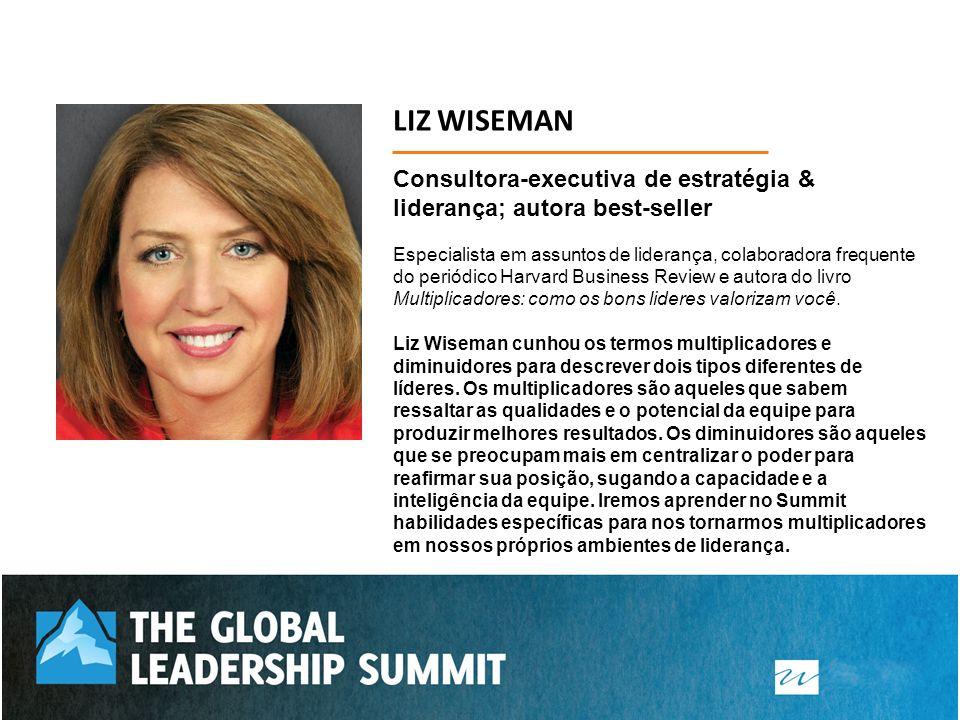 LIZ WISEMAN Consultora-executiva de estratégia & liderança; autora best-seller.