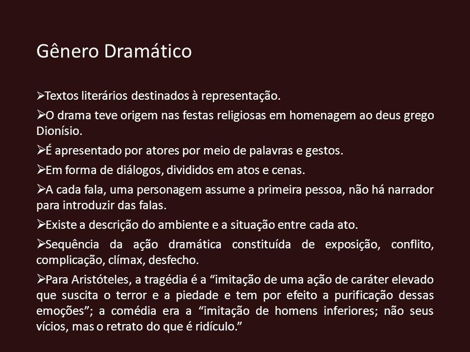 Gênero Dramático Textos literários destinados à representação. O drama teve origem nas festas religiosas em homenagem ao deus grego Dionísio.