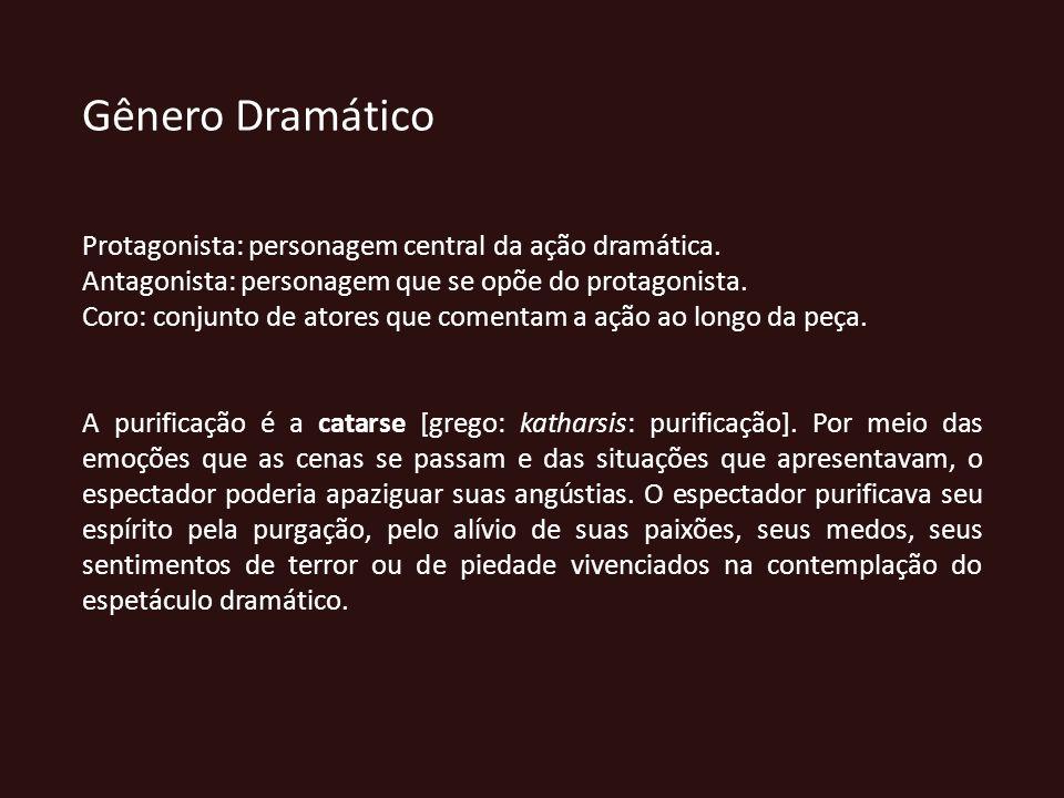 Gênero Dramático Protagonista: personagem central da ação dramática.