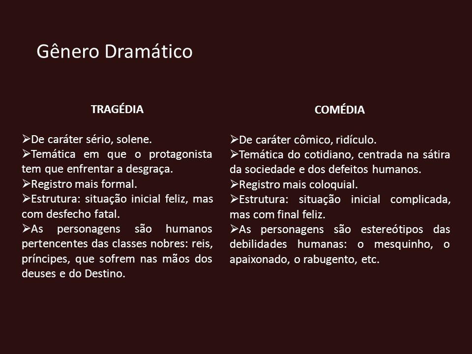 Gênero Dramático TRAGÉDIA COMÉDIA De caráter sério, solene.