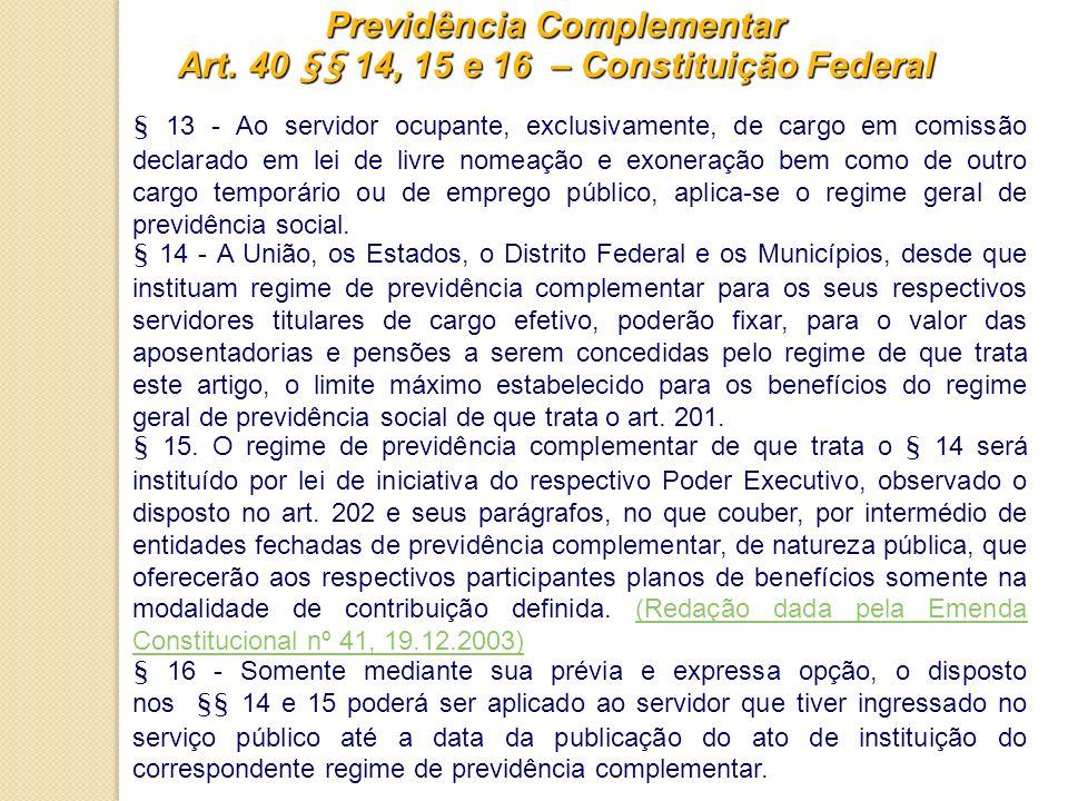 Previdência Complementar Art. 40 §§ 14, 15 e 16 – Constituição Federal