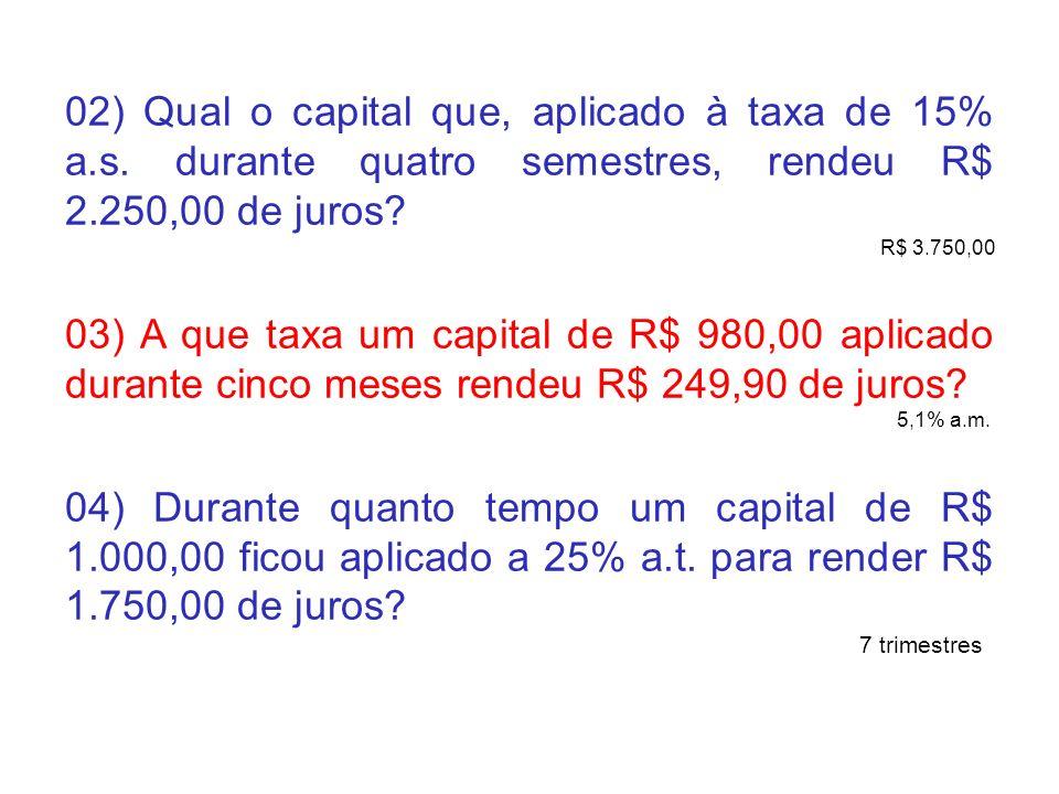 02) Qual o capital que, aplicado à taxa de 15% a. s