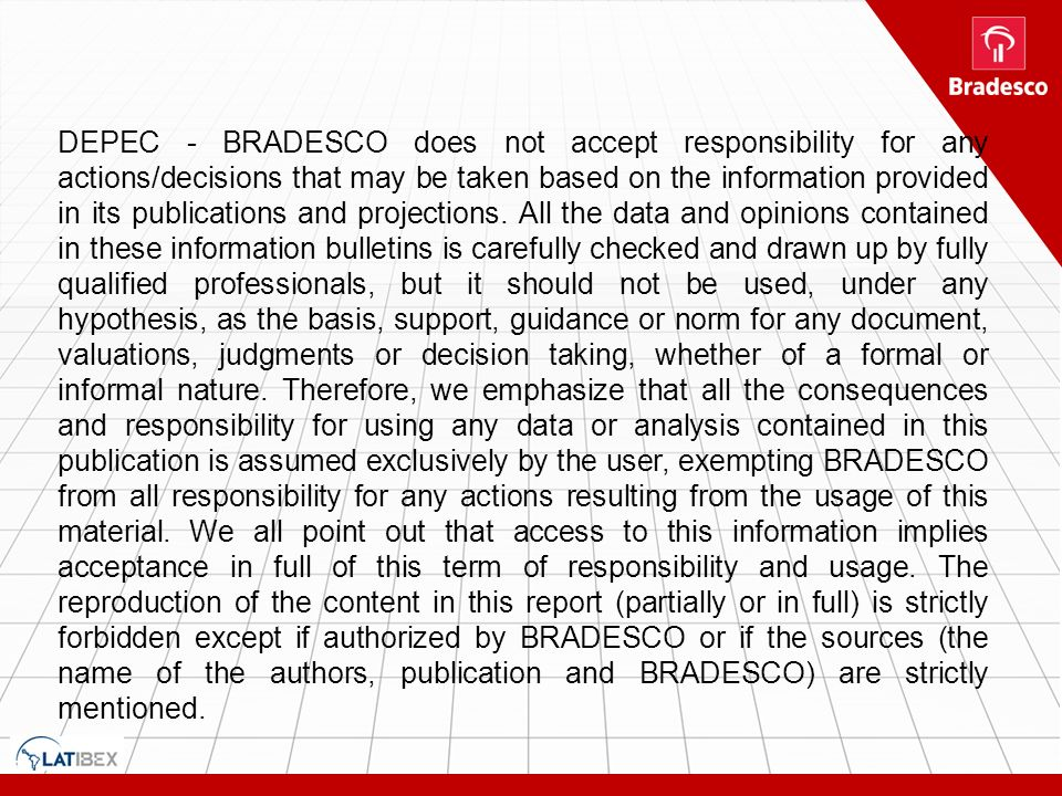 DEPEC - BRADESCO does not accept responsibility for any actions/decisions that may be taken based on the information provided in its publications and projections.
