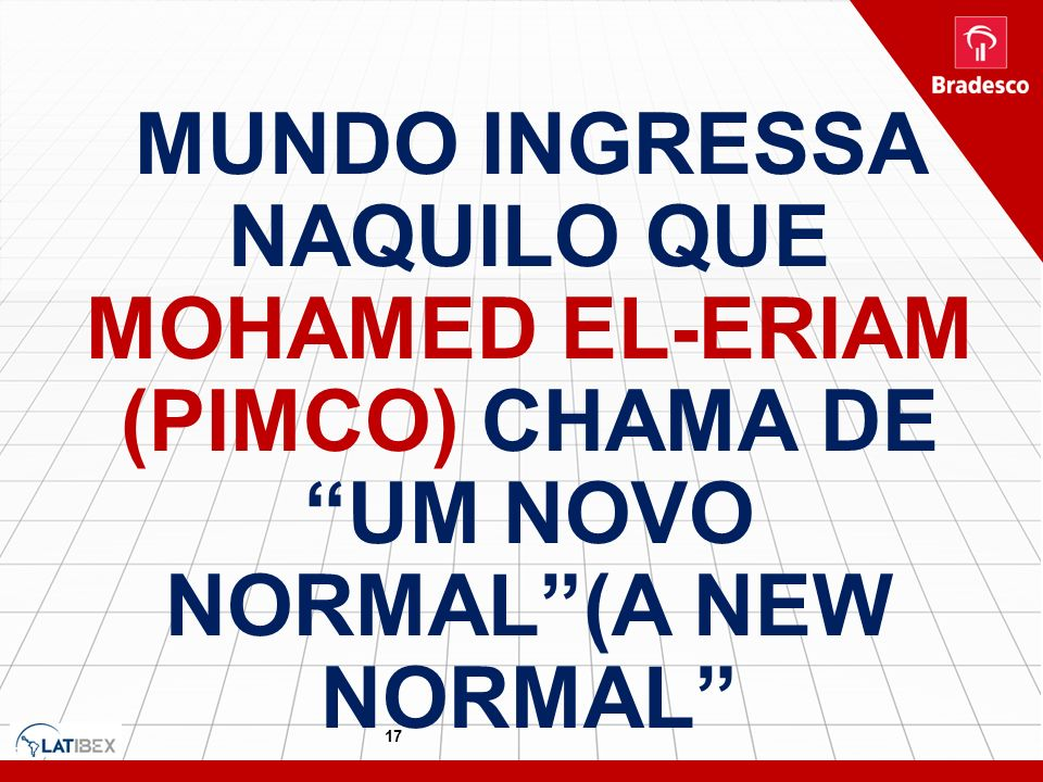 MUNDO INGRESSA NAQUILO QUE MOHAMED EL-ERIAM (PIMCO) CHAMA DE UM NOVO NORMAL (A NEW NORMAL