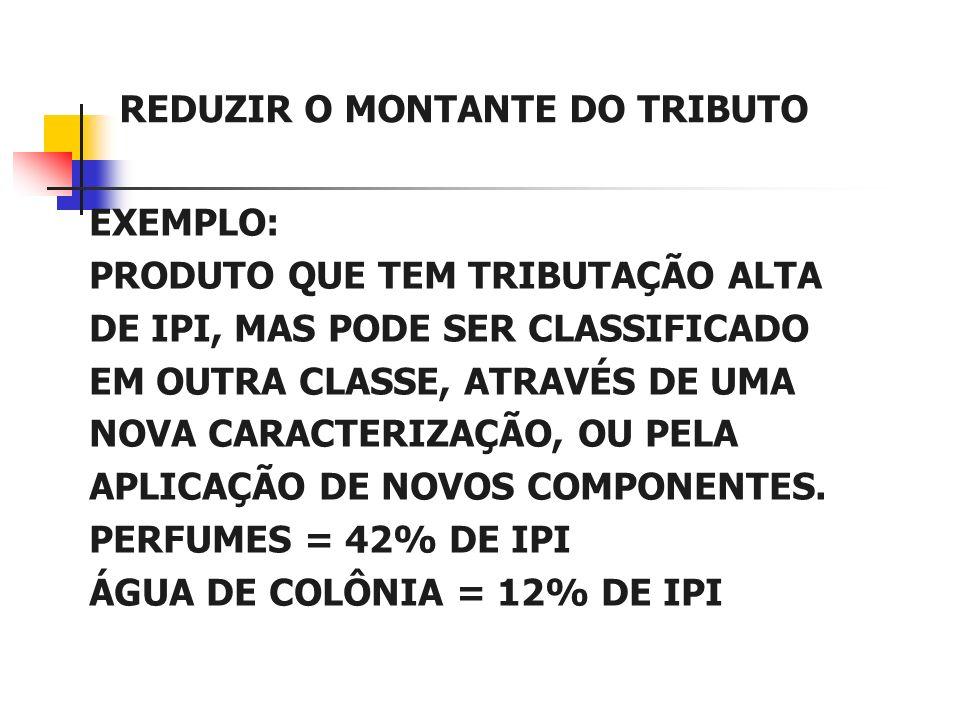 REDUZIR O MONTANTE DO TRIBUTO