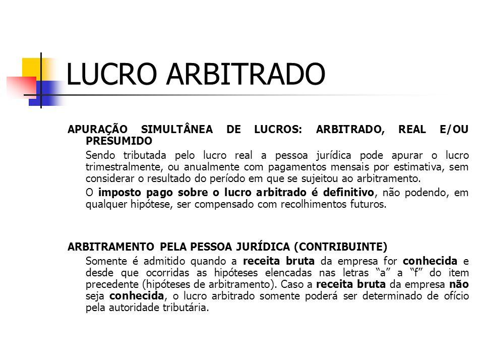 LUCRO ARBITRADO APURAÇÃO SIMULTÂNEA DE LUCROS: ARBITRADO, REAL E/OU PRESUMIDO.