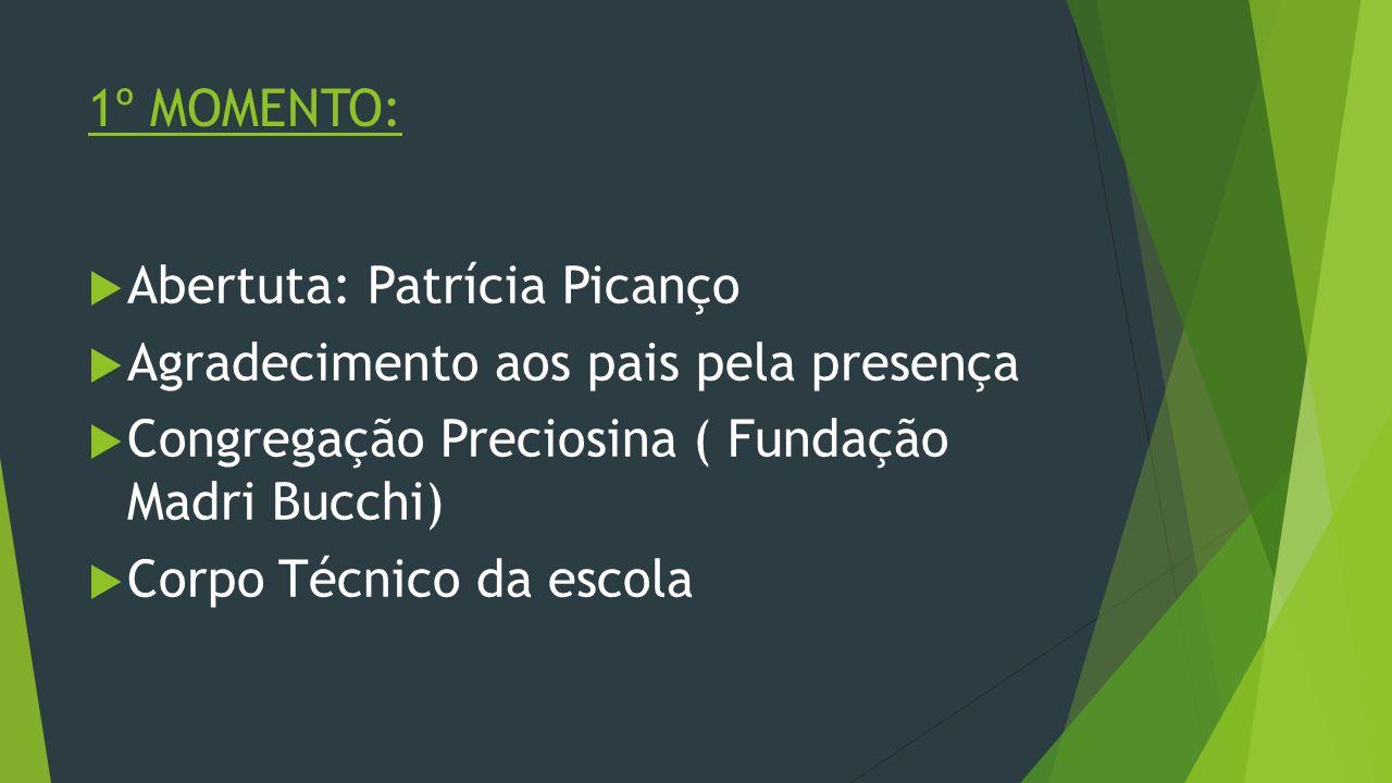 1º MOMENTO: Abertuta: Patrícia Picanço. Agradecimento aos pais pela presença. Congregação Preciosina ( Fundação Madri Bucchi)