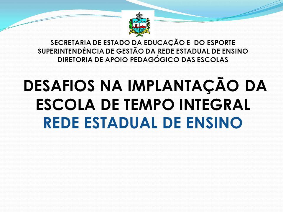 SECRETARIA DE ESTADO DA EDUCAÇÃO E DO ESPORTE SUPERINTENDÊNCIA DE GESTÃO DA REDE ESTADUAL DE ENSINO DIRETORIA DE APOIO PEDAGÓGICO DAS ESCOLAS DESAFIOS NA IMPLANTAÇÃO DA ESCOLA DE TEMPO INTEGRAL REDE ESTADUAL DE ENSINO