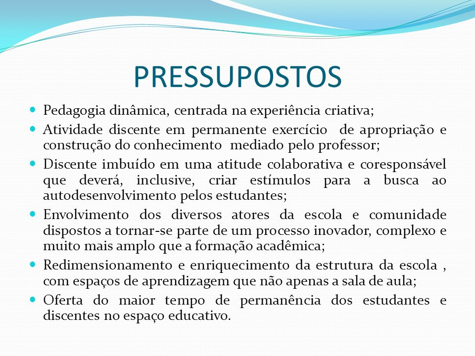 PRESSUPOSTOS Pedagogia dinâmica, centrada na experiência criativa;