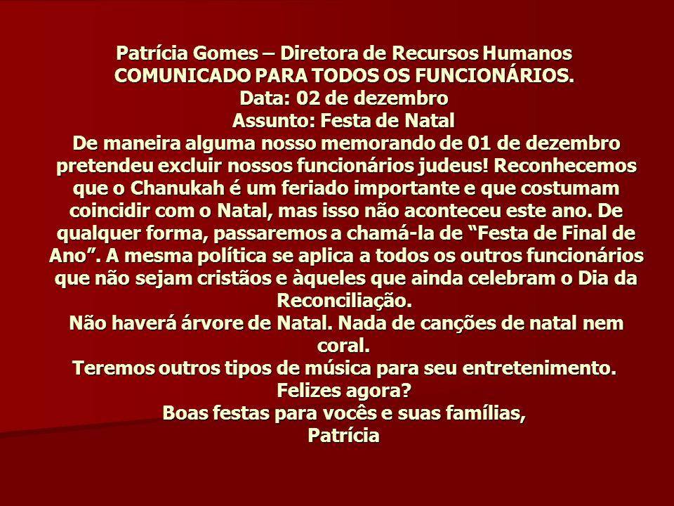 Patrícia Gomes – Diretora de Recursos Humanos COMUNICADO PARA TODOS OS FUNCIONÁRIOS. Data: 02 de dezembro Assunto: Festa de Natal De maneira alguma nosso memorando de 01 de dezembro pretendeu excluir nossos funcionários judeus.