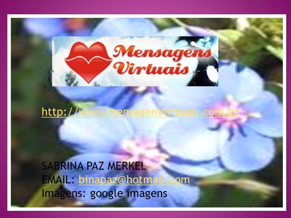 http://www.mensagensvirtuais.com.br SABRINA PAZ MERKEL.