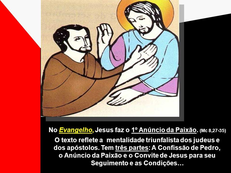 No Evangelho, Jesus faz o 1º Anúncio da Paixão. (Mc 8,27-35)