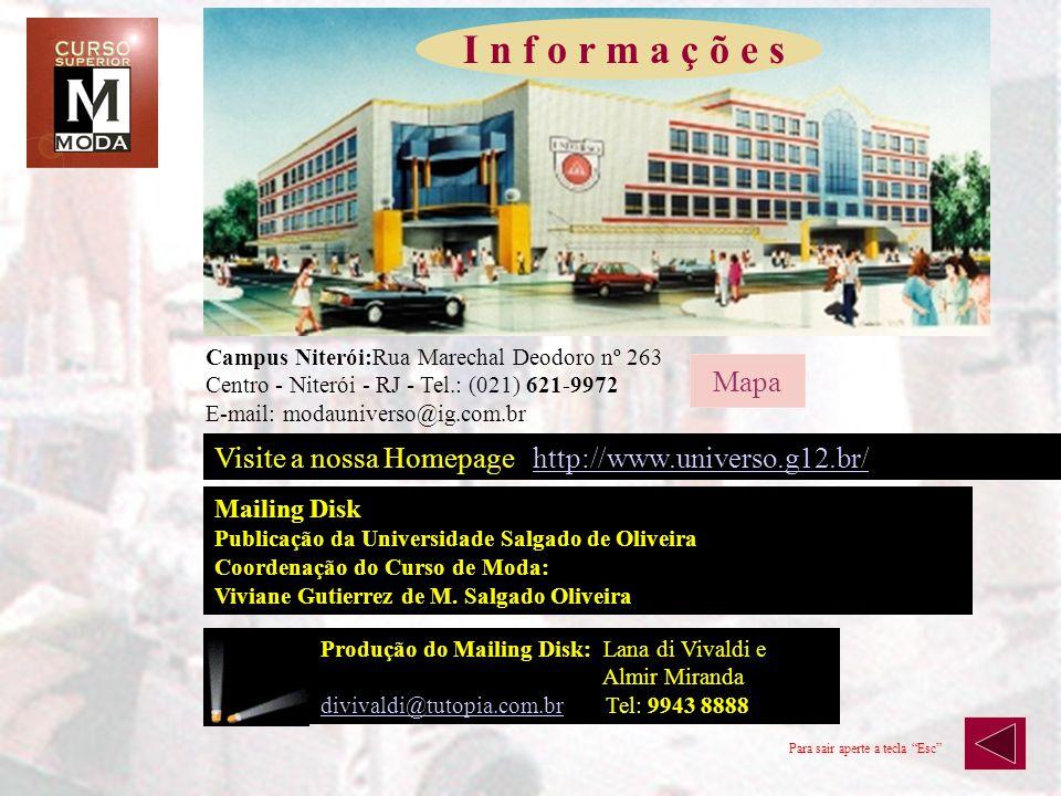 I n f o r m a ç õ e s Campus Niterói:Rua Marechal Deodoro nº 263 Centro - Niterói - RJ - Tel.: (021) 621-9972 E-mail: modauniverso@ig.com.br.