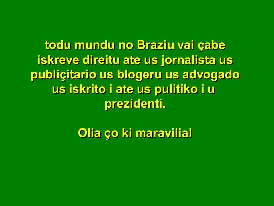 todu mundu no Braziu vai çabe iskreve direitu ate us jornalista us