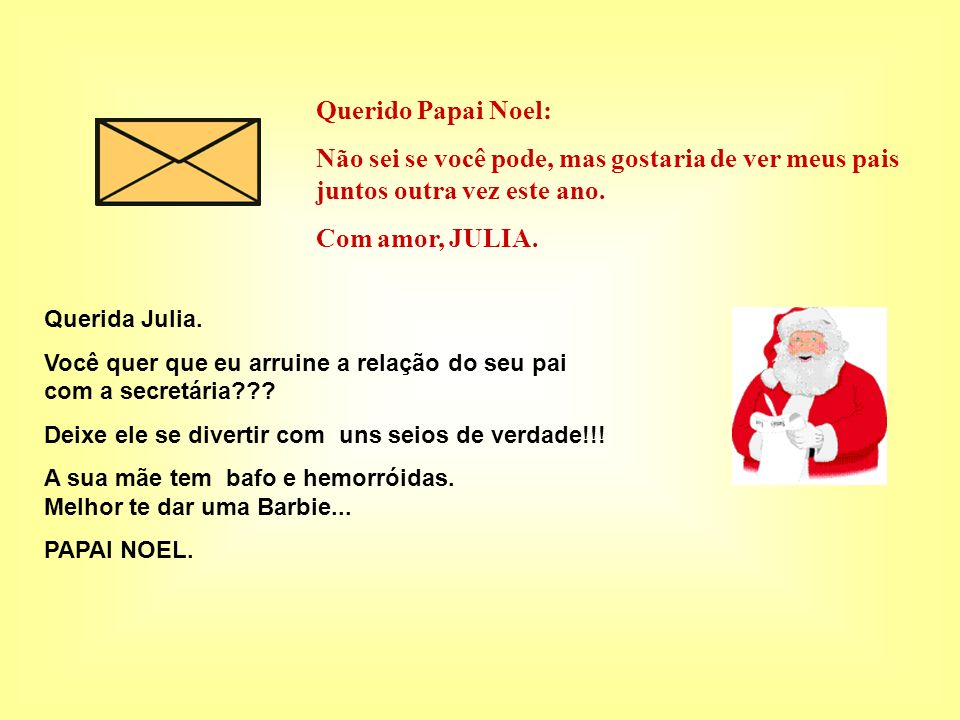Querido Papai Noel: Não sei se você pode, mas gostaria de ver meus pais juntos outra vez este ano. Com amor, JULIA.