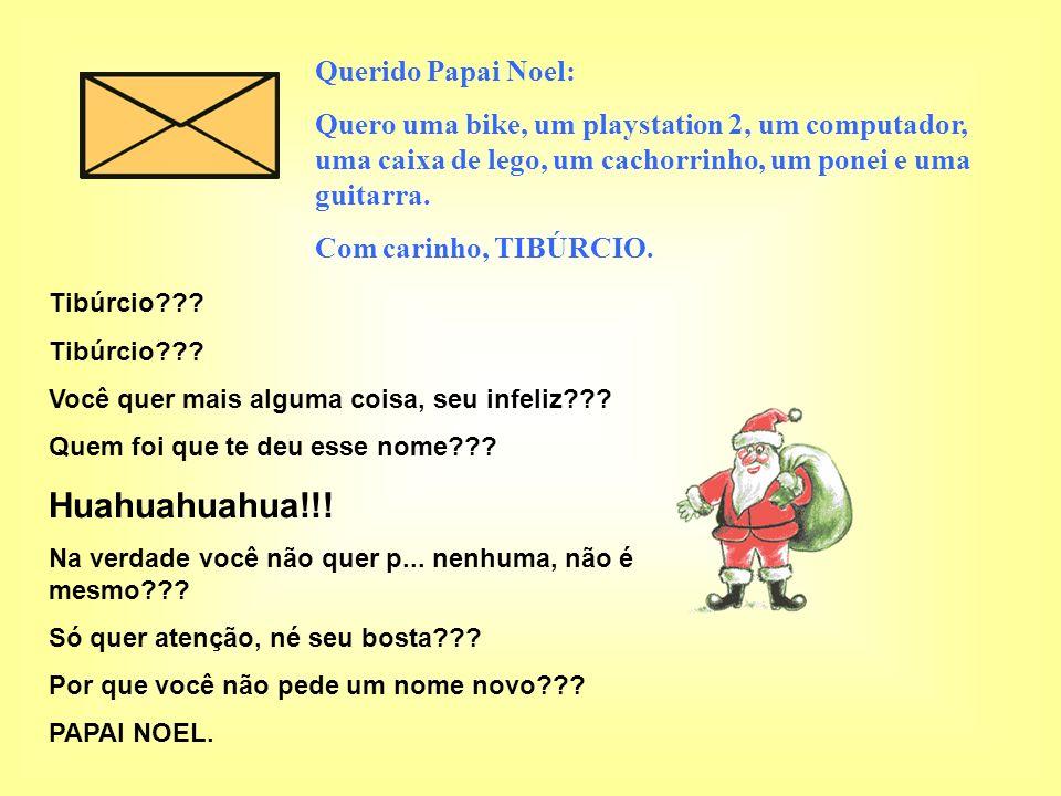 Huahuahuahua!!! Querido Papai Noel: