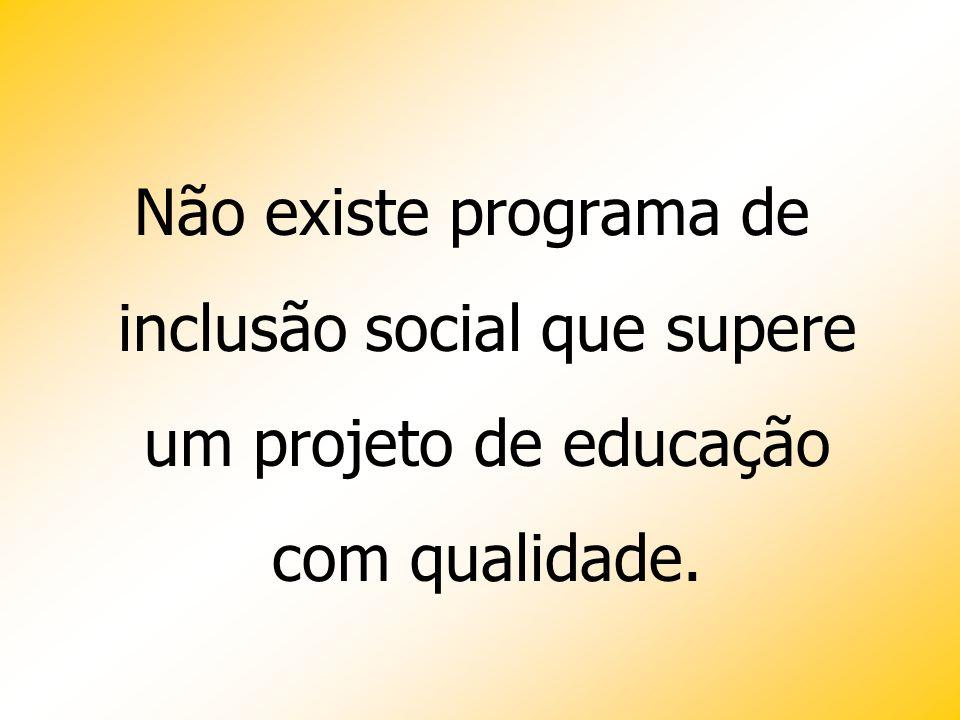 Não existe programa de inclusão social que supere um projeto de educação com qualidade.