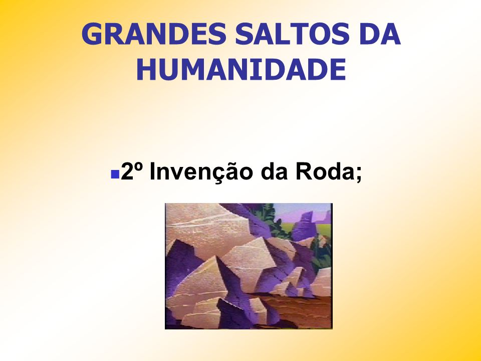 GRANDES SALTOS DA HUMANIDADE