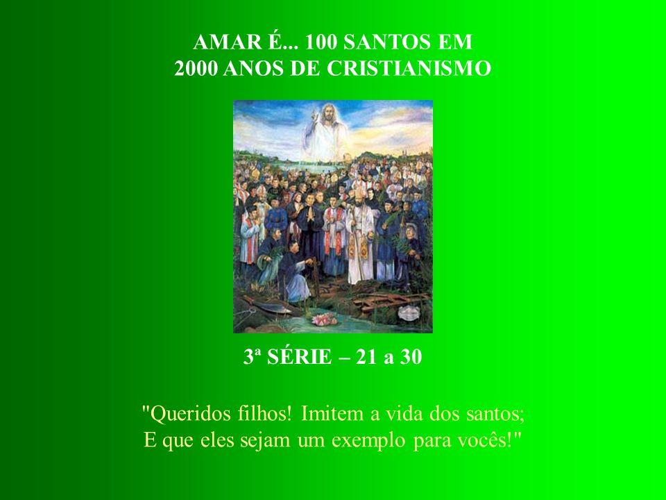 AMAR É... 100 SANTOS EM 2000 ANOS DE CRISTIANISMO