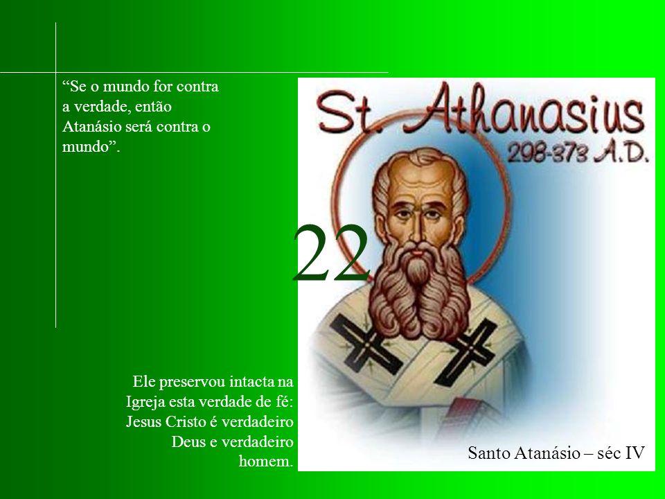 Se o mundo for contra a verdade, então Atanásio será contra o mundo .
