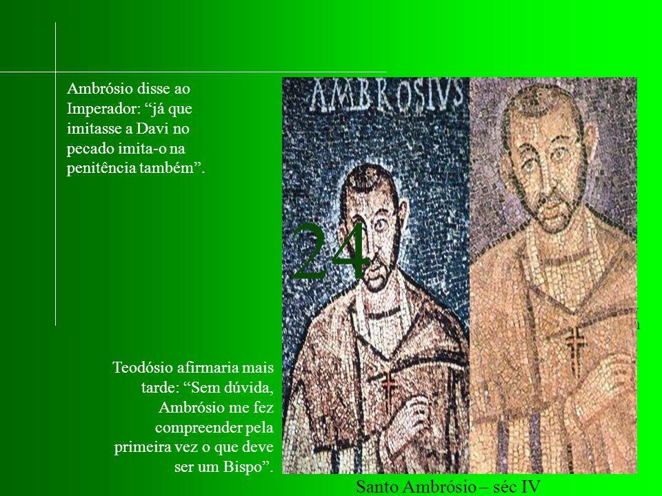 Ambrósio disse ao Imperador: já que imitasse a Davi no pecado imita-o na penitência também .