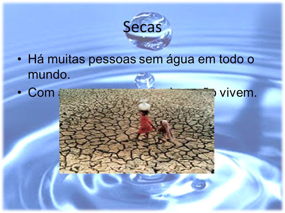 Secas Há muitas pessoas sem água em todo o mundo.