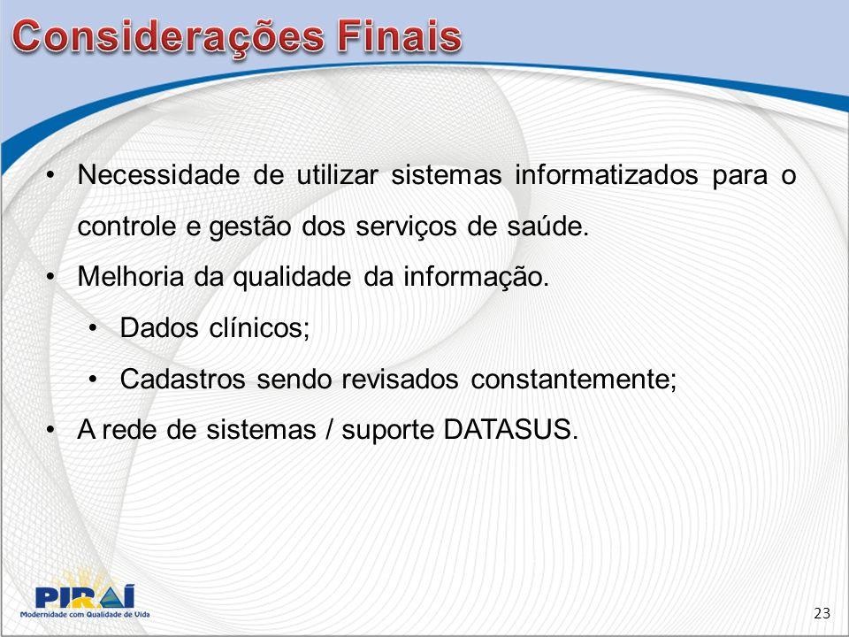 Considerações Finais Necessidade de utilizar sistemas informatizados para o controle e gestão dos serviços de saúde.
