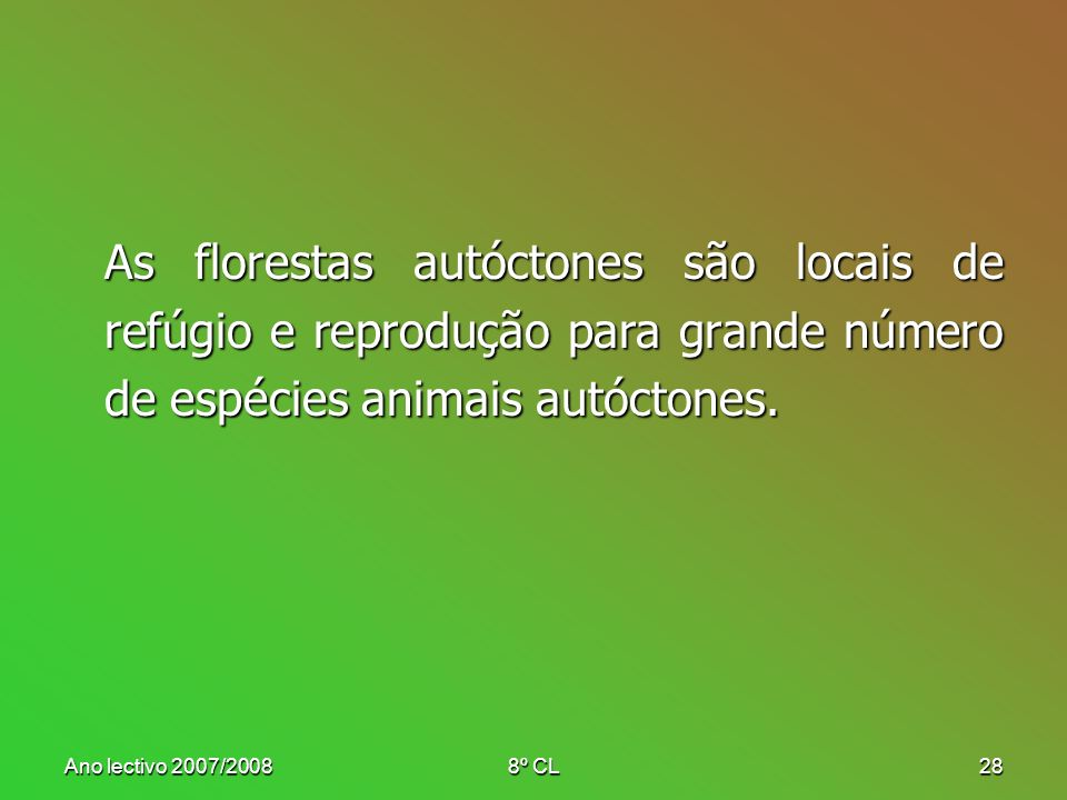 As florestas autóctones são locais de refúgio e reprodução para grande número de espécies animais autóctones.