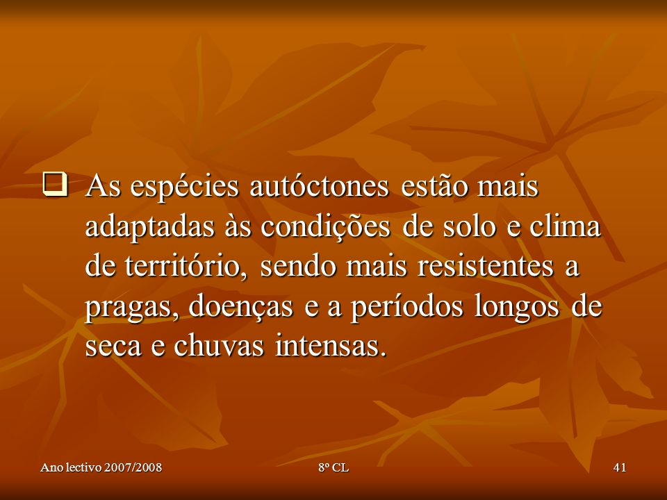 As espécies autóctones estão mais adaptadas às condições de solo e clima de território, sendo mais resistentes a pragas, doenças e a períodos longos de seca e chuvas intensas.