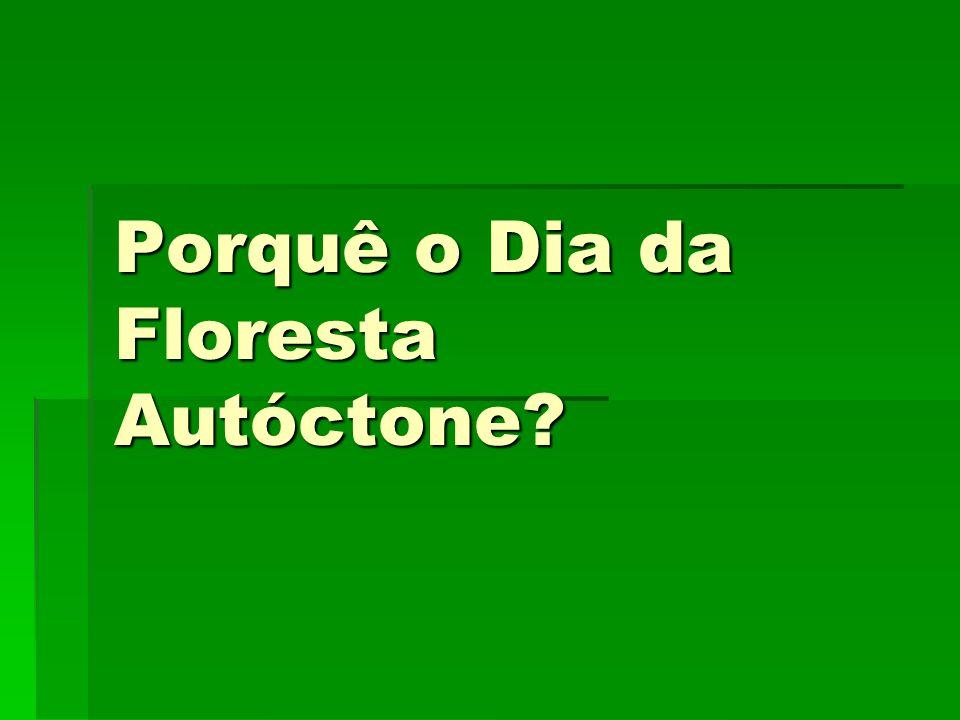 Porquê o Dia da Floresta Autóctone