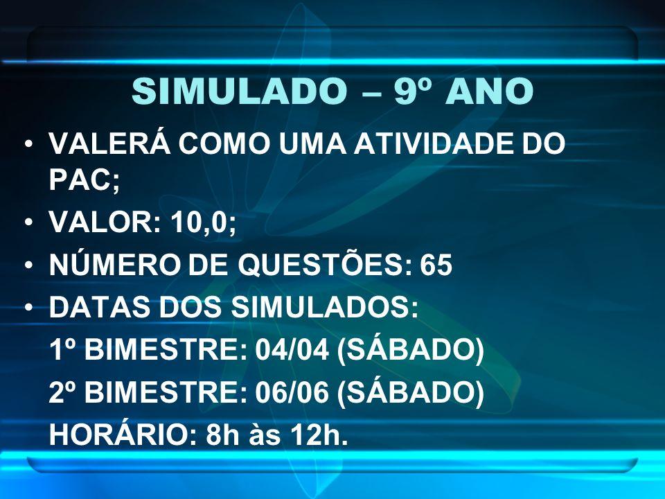 SIMULADO – 9º ANO VALERÁ COMO UMA ATIVIDADE DO PAC; VALOR: 10,0;