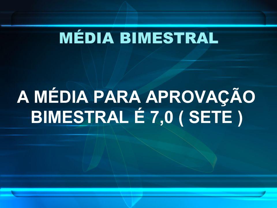 A MÉDIA PARA APROVAÇÃO BIMESTRAL É 7,0 ( SETE )