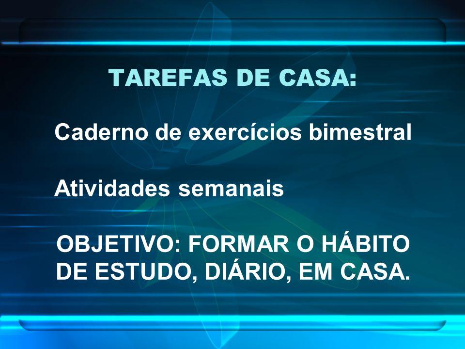 OBJETIVO: FORMAR O HÁBITO DE ESTUDO, DIÁRIO, EM CASA.