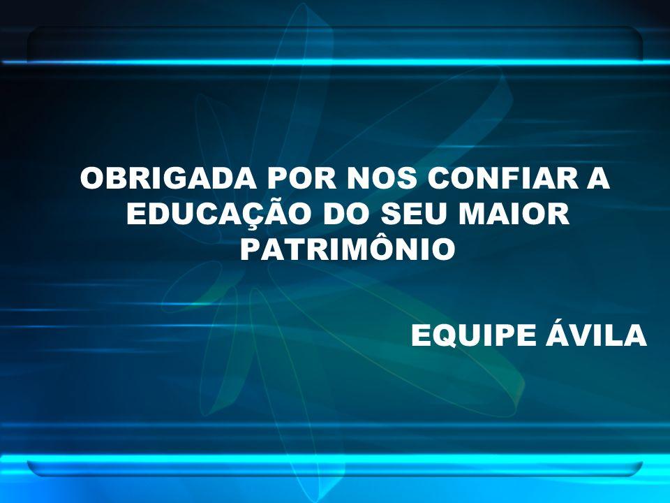 OBRIGADA POR NOS CONFIAR A EDUCAÇÃO DO SEU MAIOR PATRIMÔNIO