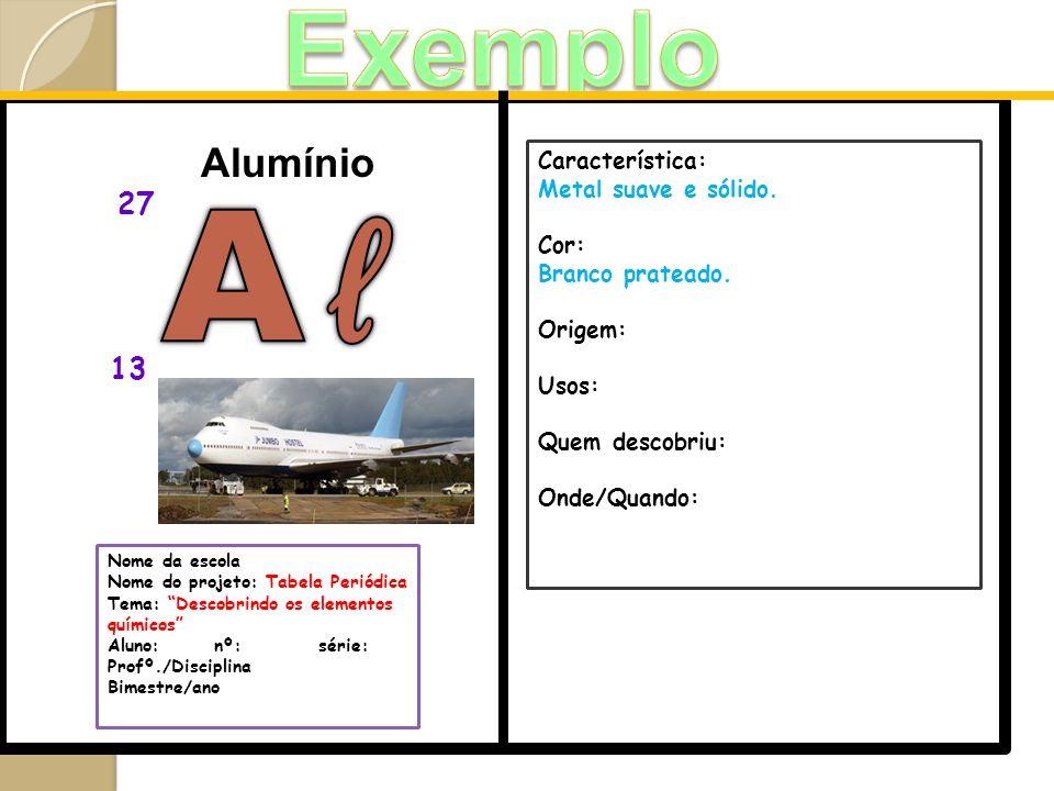 Aℓ Exemplo ilustrativo Alumínio 27 13 Característica: