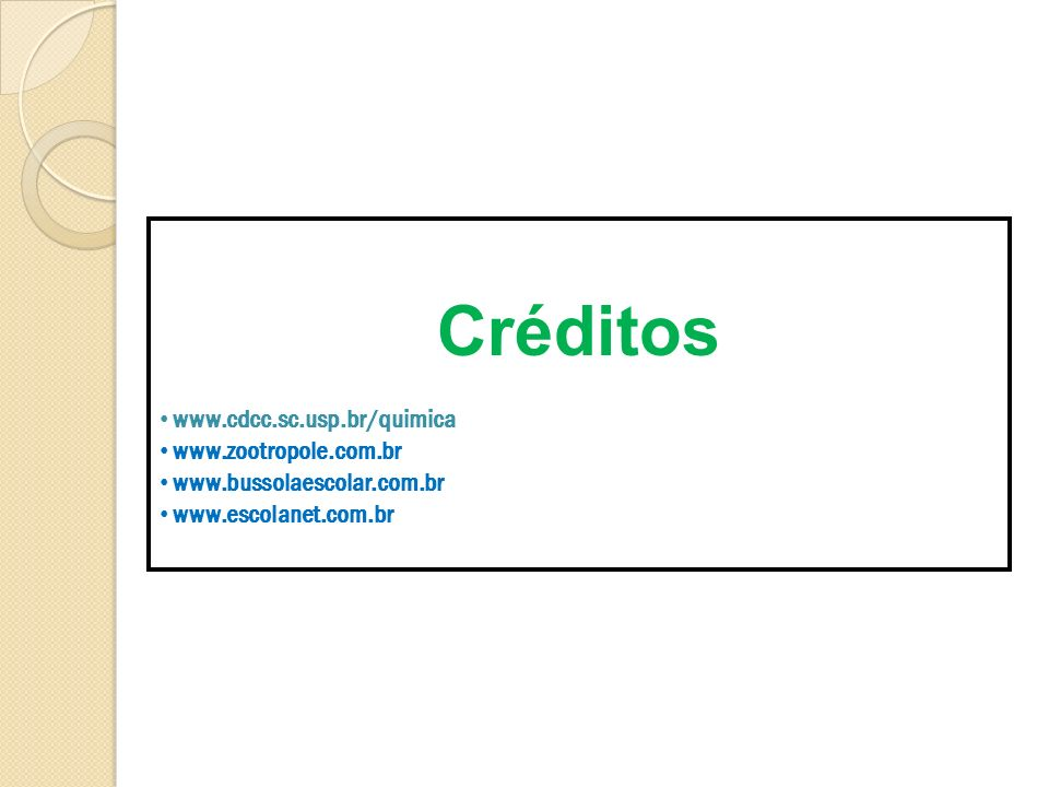 Créditos www.cdcc.sc.usp.br/quimica www.zootropole.com.br