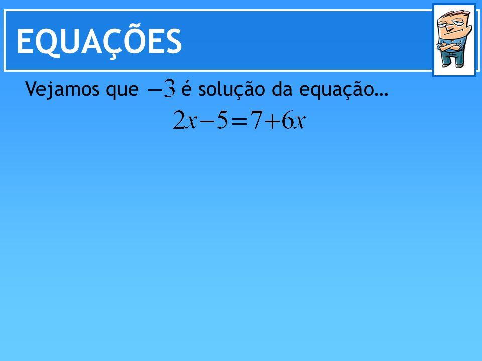 EQUAÇÕES Vejamos que é solução da equação…