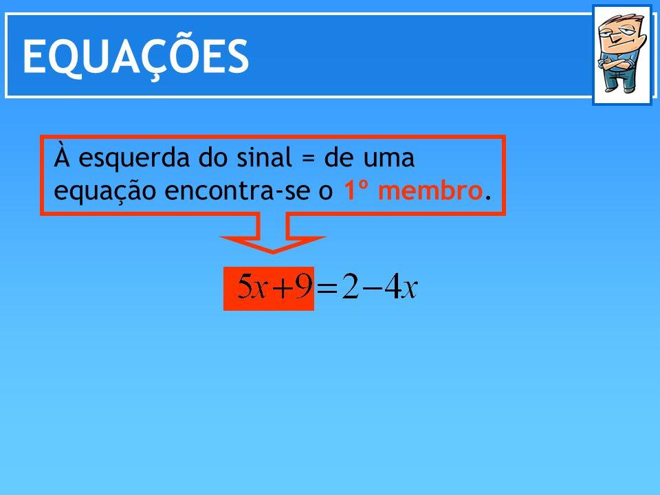 EQUAÇÕES À esquerda do sinal = de uma equação encontra-se o 1º membro.