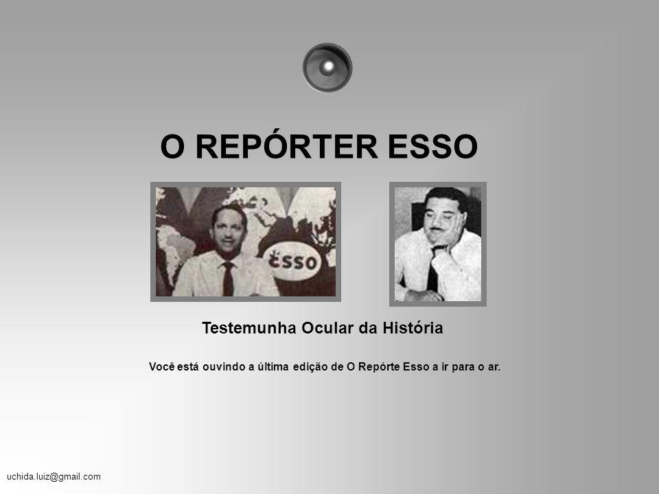 O REPÓRTER ESSO Testemunha Ocular da História