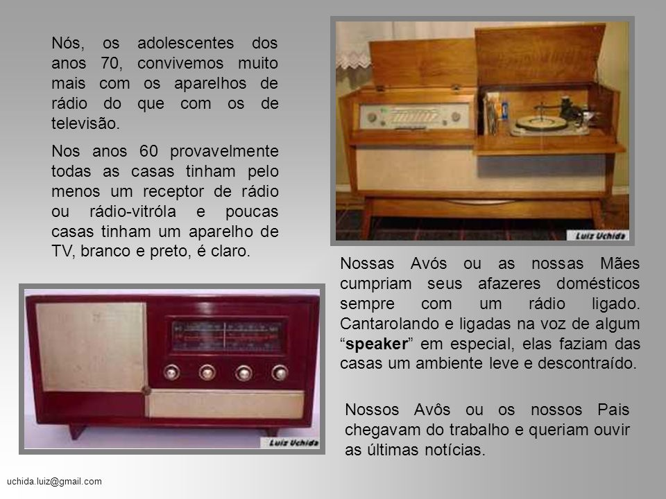 Nós, os adolescentes dos anos 70, convivemos muito mais com os aparelhos de rádio do que com os de televisão.