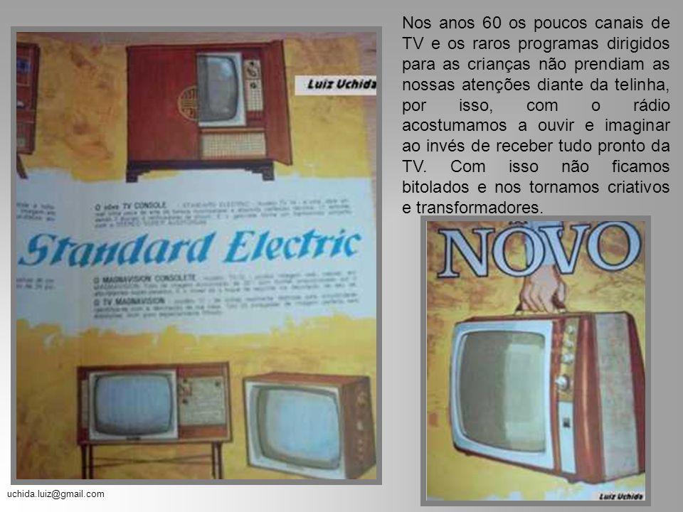 Nos anos 60 os poucos canais de TV e os raros programas dirigidos para as crianças não prendiam as nossas atenções diante da telinha, por isso, com o rádio acostumamos a ouvir e imaginar ao invés de receber tudo pronto da TV.