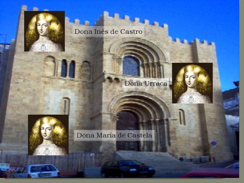 Dona Inês de Castro Dona Urraca Dona Maria de Castela