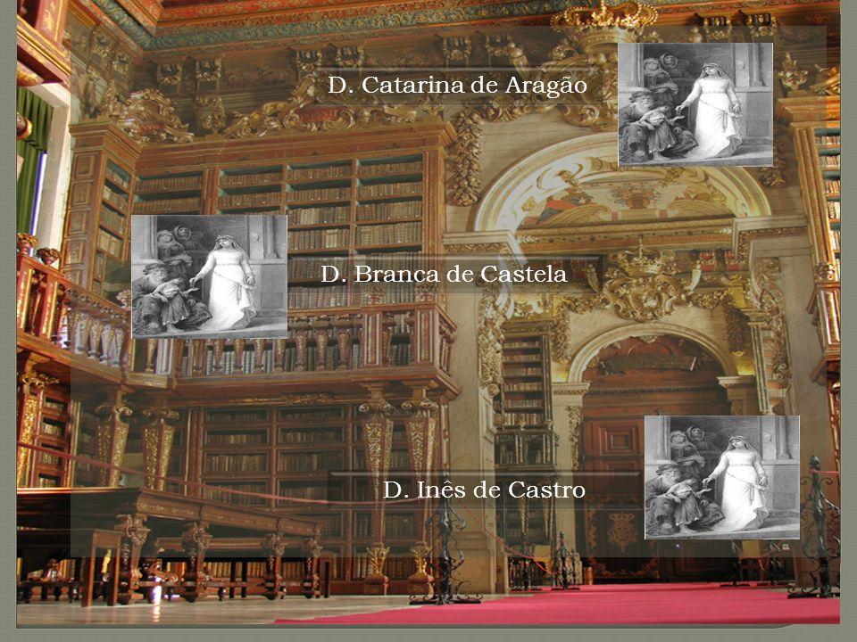 D. Catarina de Aragão D. Branca de Castela D. Inês de Castro
